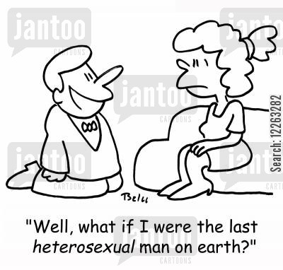 gay man cartoon humor: 'Well, what if I were the last HETEROSEXUAL man on earth?'