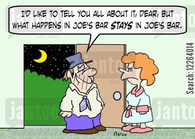 debauchery cartoon humor: 'I'd like to tell you all about it, dear, but what happens in Joe's Bar STAYS in Joe's Bar.'