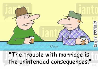 familylife cartoon humor: 'The trouble with marriage is the unintended consequences.'