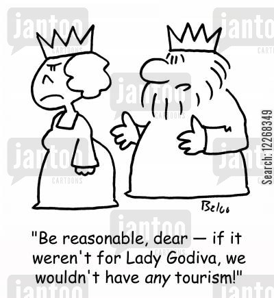 lady godiva cartoon humor: 'Be reasonable, dear - if it weren't for Lady Godiva, we wouldn't have ANY tourism!'