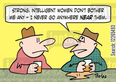 threatened men cartoon humor: 'Strong, intelligent women don't bother me any - I never go anywhere NEAR them,'