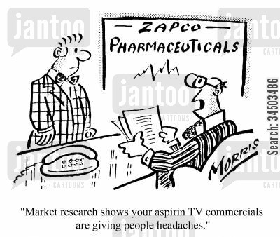 pharmaceutical cartoon humor: Market research shows your aspirin TV commercials are giving people headaches.