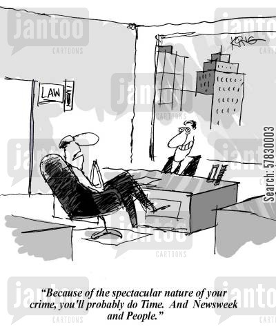 time magazine cartoon humor: 'Because of the spectacular nature of your crime, you'll probably do Time. And Newsweek and People.'