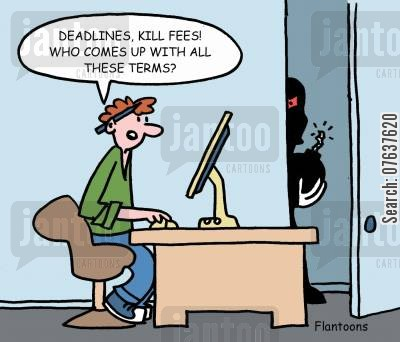 deadline cartoon humor: Deadlines, kill fees. Who comes up with these terms?
