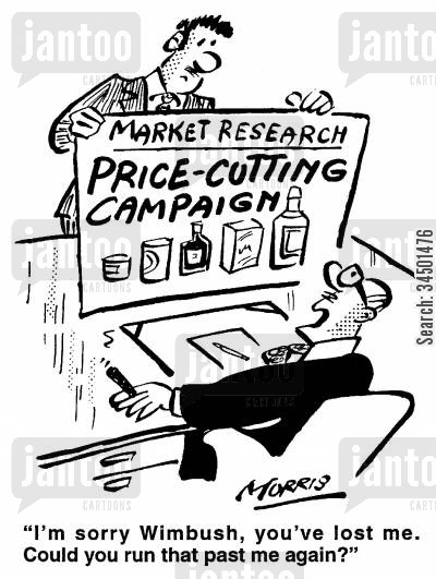 price-cutting campaigns cartoon humor: I'm sorry - could you run that past me again?