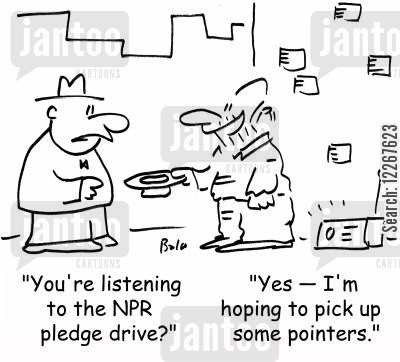 npr cartoon humor: 'You're listening to the NPR pledge drive?', 'Yes -- I'm hoping to pick up some pointers.'