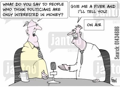 taking bribes cartoon humor: What do you say to people who think politicians are only interested in money...give me a fiver and I'll tell you.