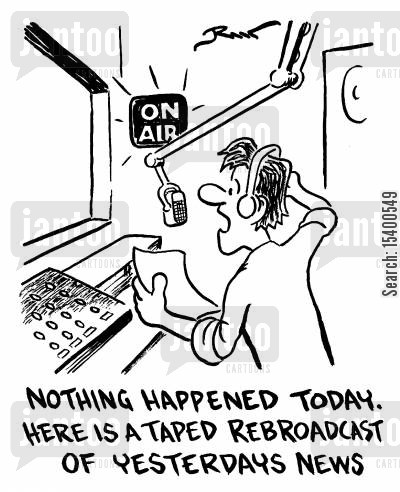 broadcast cartoon humor: Nothing happened today. Here is a taped broadcast.