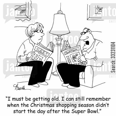 newspaper ads cartoon humor: I must be getting old. I can still remember when the Christmas shopping season didn't start the day after the Super Bowl.