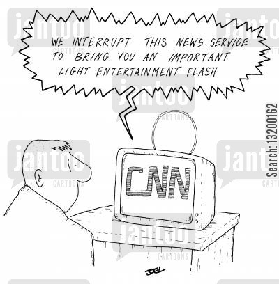 cnn cartoon humor: We interrupt this news service to bring you an important light entertainment flash