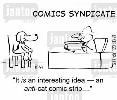 syndicted cartoon humor: 'It is an interesting idea — an anti-cat comic strip....'