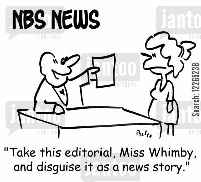 editorial cartoon humor: NBS NEWS, 'Take this editorial, Miss Whimby, and disguise it as a news story.'