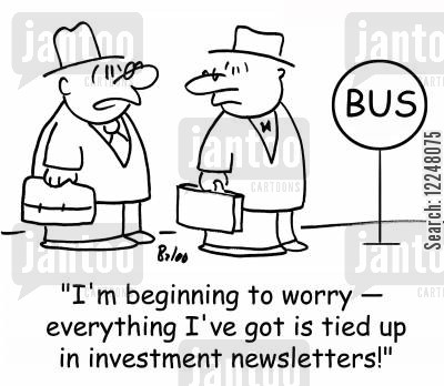 newsletters cartoon humor: 'I'm beginning to worry -- everything I've got is tied up in investment newsletters!'