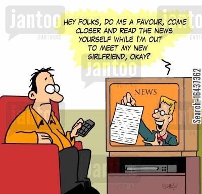 news reporter cartoon humor: 'Hey folks, do me a favour, come closer and read the news yourself while I'm out to meet my new girlfriend, okay?'