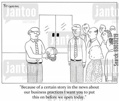 angry customer cartoon humor: 'Because of a certain story in the news about our business practices I want you to put this on before we open today.'