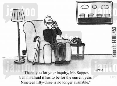 inquiry cartoon humor: Thank you for your inquiry, Mr. Sapper, but I'm afraid it has to be for the current year. 1953 is no longer available.