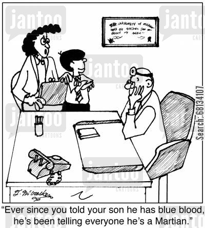 blue blooded cartoon humor: 'Ever since you told your son he has blue blood, he's been telling everyone he's a Martian.'