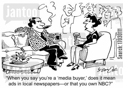 media-buyers cartoon humor: 'When you say you're a 'media buyer', does it mean ads in local newspapers