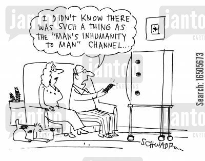 immorality cartoon humor: 'I didn't know there was such a thing as the 'Man's inhumanity to Man' channel...'