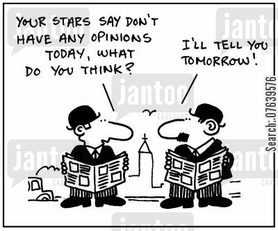 aries cartoon humor: 'Your stars say, don't have any opinions today, what do you think? I'll tell you tomorrow.'