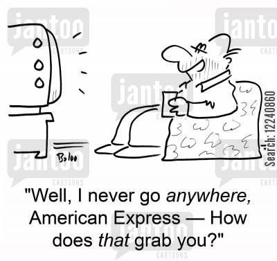 product placement cartoon humor: 'Well, I never go anywhere, American Express -- How does that grab you?'