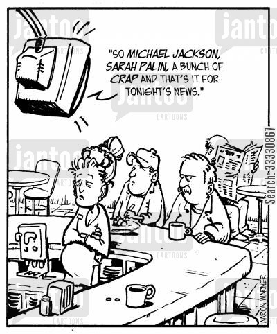 depressing news cartoon humor: 'So Michael Jackson, Sarah Palin, a bunch of crap and that's it for tonight's news.'