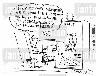 politics news cartoon humor: 'The government announced it is keeping the economy moving by hiring more spin doctors, apologists, and popularity pollsters.'
