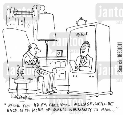 media reaction cartoon humor: After this brief, cheerful message, we'll be back with more of man's inhumanity to man...