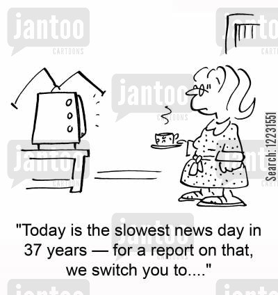 headline news cartoon humor: Today is the slowest news day in 37 years — for a report on that, we switch you to....