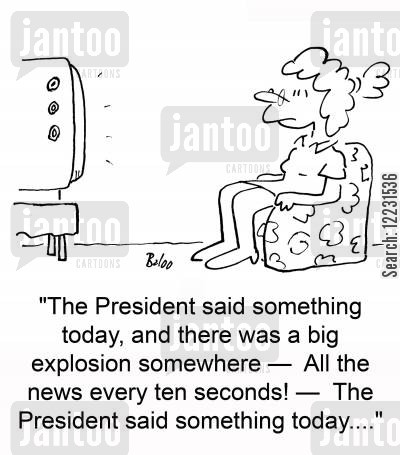 headline news cartoon humor: The President said somthing today, and there was a big explosion somewhere — Al the news every ten seconds! — The President said something today....