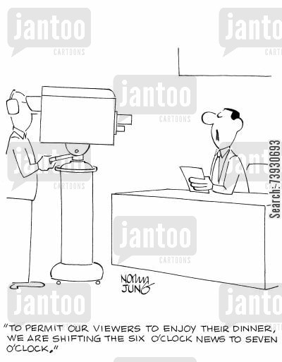 news reporter cartoon humor: 'To permit our viewers to enjoy their dinner, we are shifting the six o'clock news to seven o'clock.'