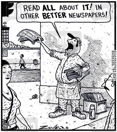broadsheet cartoon humor: 'Read ALL about IT! In other BETTER Newspapers!'