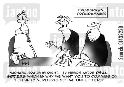 itv cartoon humor: Michael Grade is right...ITV needs more real writers which is why we want you to commission 'celebrity novelists get me out of here'.
