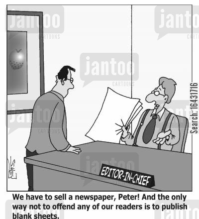 offend cartoon humor: 'We have to sell a newspaper, Peter! And the only way not to offend any of our readers is to publish blank sheets.'