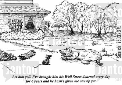 topping cartoon humor: 'Let him yell. I've brought him his Wall Street Journal every day for 6 years and hasn't given me one tip yet.'