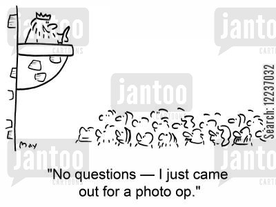 public appearances cartoon humor: 'No questions -- I just came out for a photo op.'