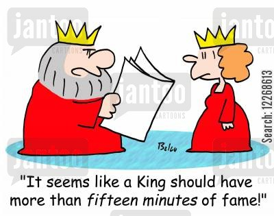 fifteen minutes fame cartoon humor: 'It seems like a King should have more than FIFTEEN minutes of fame!'