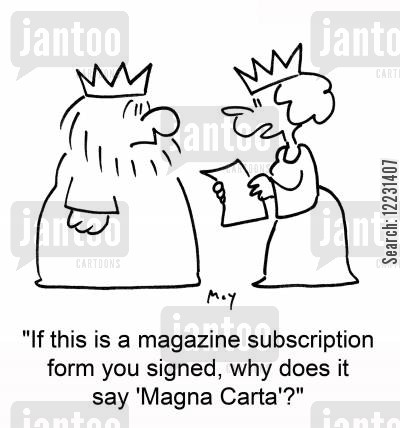 carta cartoon humor: 'if this is a magazine subscription form you signed, why does it say 'Magna Carta'?'