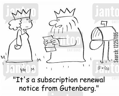 subscription renewal cartoon humor: 'It's a subscription renewal notice from Gutenberg.'