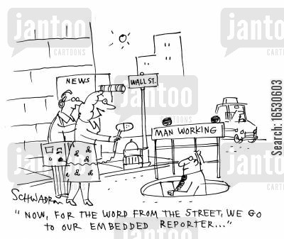street reporter cartoon humor: 'Now, for the world from the street, we go to out embedded reporter...'