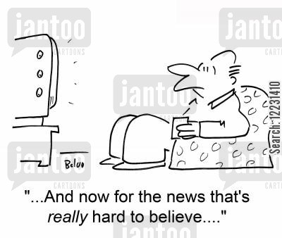 believable cartoon humor: '...And now for the news that's really hard to believe....'
