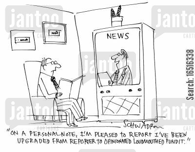 pundit cartoon humor: 'On a personal note, I'm pleased to report I've been upgraded from reporter to opinionated loudmouthed pundit.'