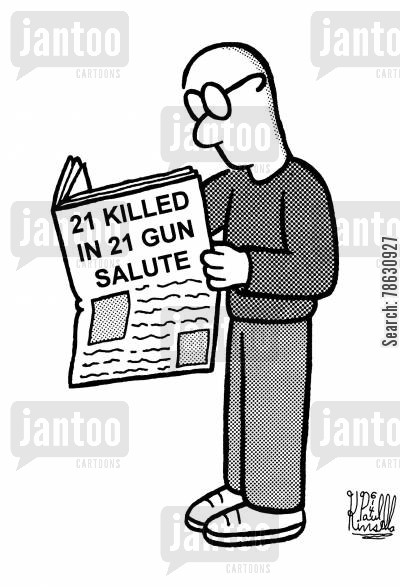 gun salutes cartoon humor: 21 killed in 21 gun salute (newspaper headline)