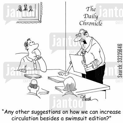 dying media cartoon humor: 'Any other suggestions on how we can increase circulation besides a swimsuit edition?'