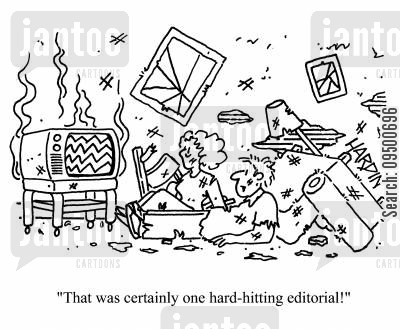hard hitting cartoon humor: 'That was certainly one hard-hitting editorial!'
