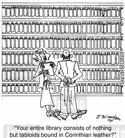 gossip magazines cartoon humor: 'Your entire library consists of nothing but tabloids bound in Corinthian leather?'