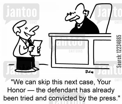 cases cartoon humor: 'We can skip this next case, Your Honor - the defendant has already been tried and convicted by the press.'
