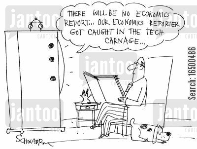 economics correspondent cartoon humor: There will be no economics report...our economics reporter got caught in the tech carnage...
