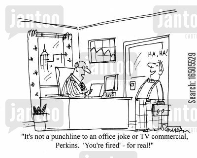the apprentice cartoon humor: 'It's not a punchline to an office joke or TV commercial, Perkins. 'You're Fired' - for real!'