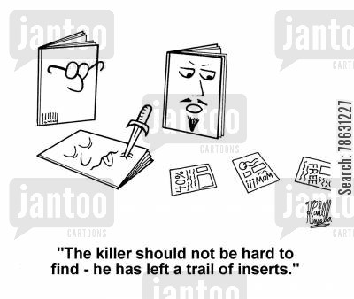 insert cartoon humor: 'The killer should not be hard to find - he has left a trail of inserts.'